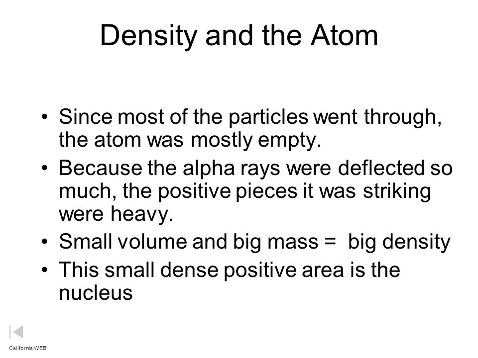 Density and the Atom Since most of the particles went through, the atom was mostly empty.