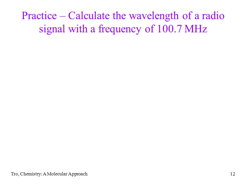 Practice – Calculate the wavelength of a radio signal with a frequency of 100.7 MHz