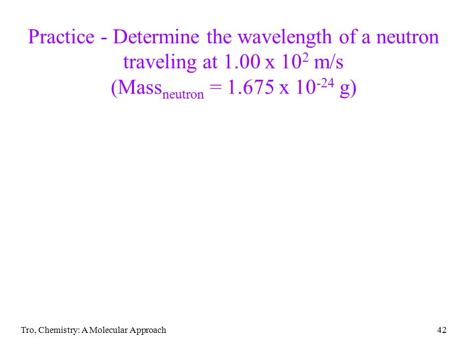 Practice - Determine the wavelength of a neutron traveling at 1