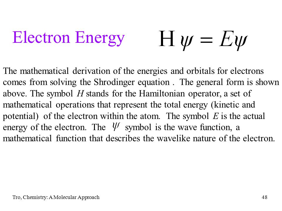 Electron Energy The mathematical derivation of the energies and orbitals for electrons.