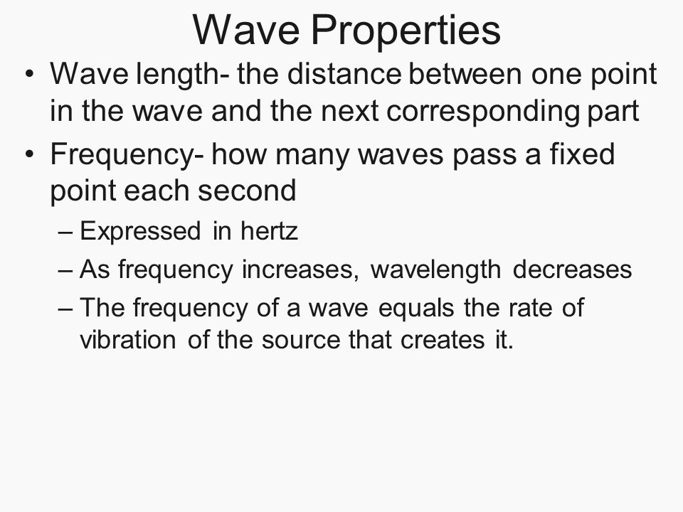 Wave Properties Wave length- the distance between one point in the wave and the next corresponding part.