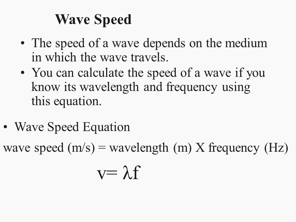 Wave Speed The speed of a wave depends on the medium in which the wave travels.