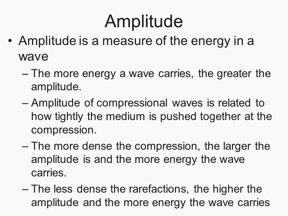 Amplitude Amplitude is a measure of the energy in a wave
