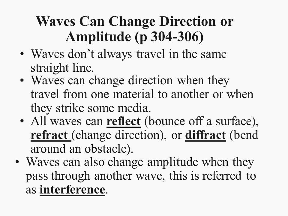 Waves Can Change Direction or Amplitude (p 304-306)