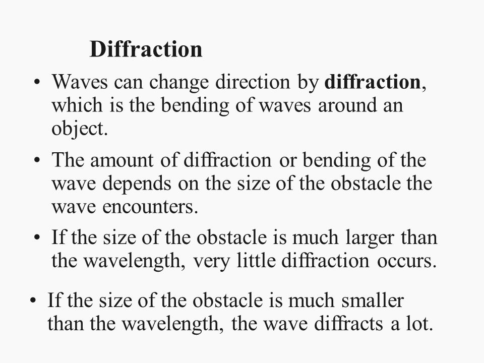 Diffraction Waves can change direction by diffraction, which is the bending of waves around an object.