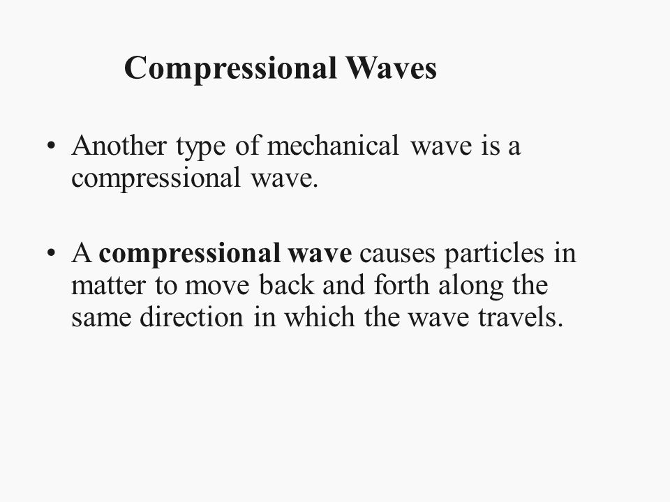 Compressional Waves Another type of mechanical wave is a compressional wave.