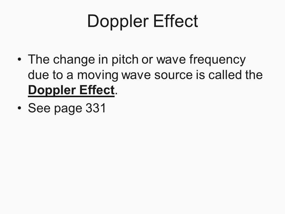Doppler Effect The change in pitch or wave frequency due to a moving wave source is called the Doppler Effect.