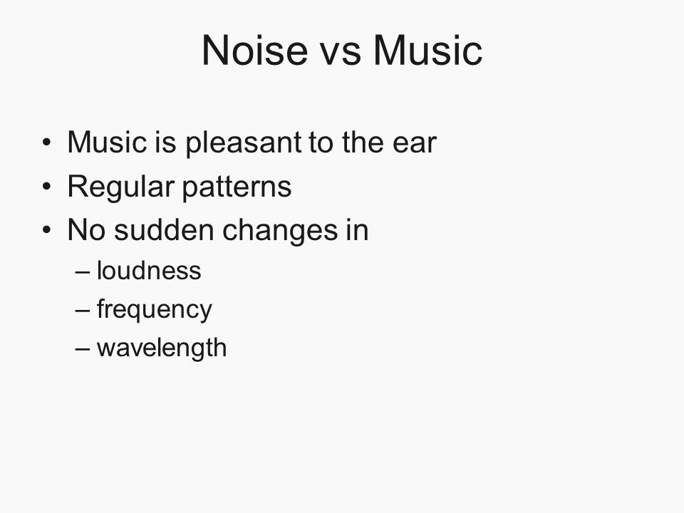Noise vs Music Music is pleasant to the ear Regular patterns