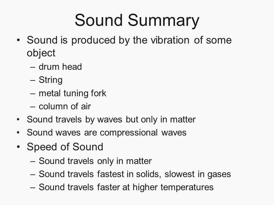 Sound Summary Sound is produced by the vibration of some object