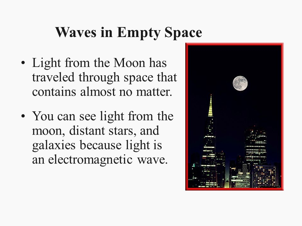 Waves in Empty Space Light from the Moon has traveled through space that contains almost no matter.