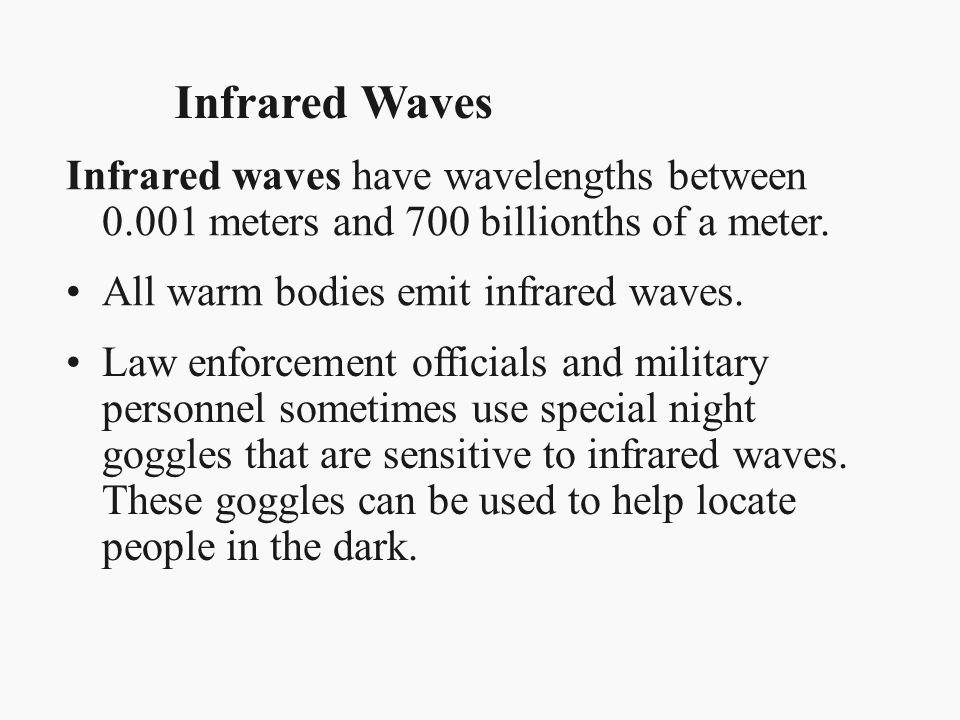 Infrared Waves Infrared waves have wavelengths between 0.001 meters and 700 billionths of a meter. All warm bodies emit infrared waves.