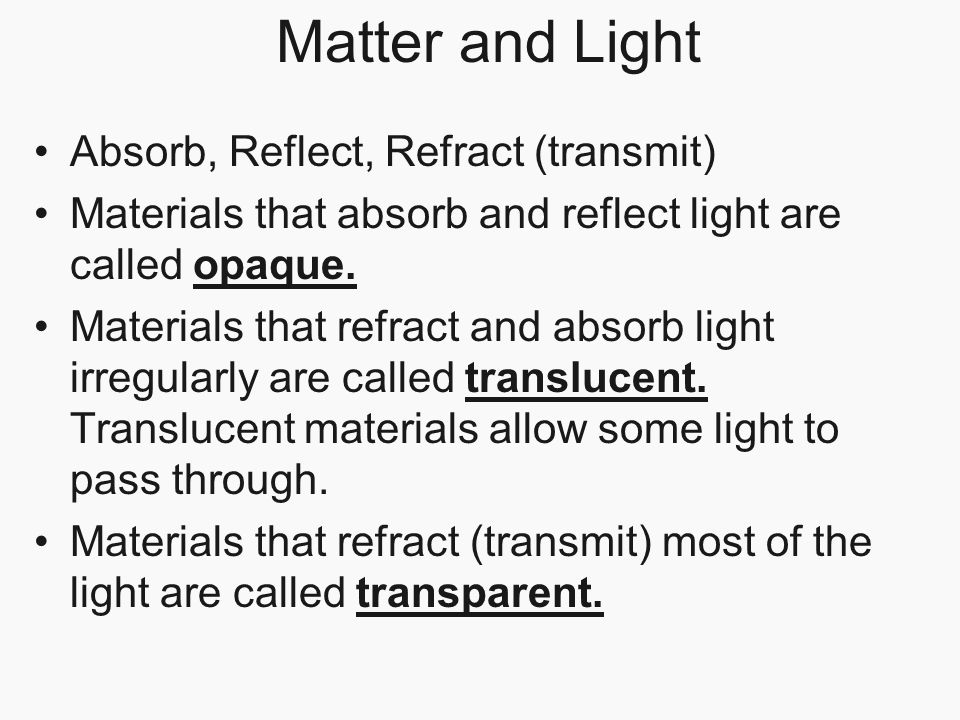 Matter and Light Absorb, Reflect, Refract (transmit)