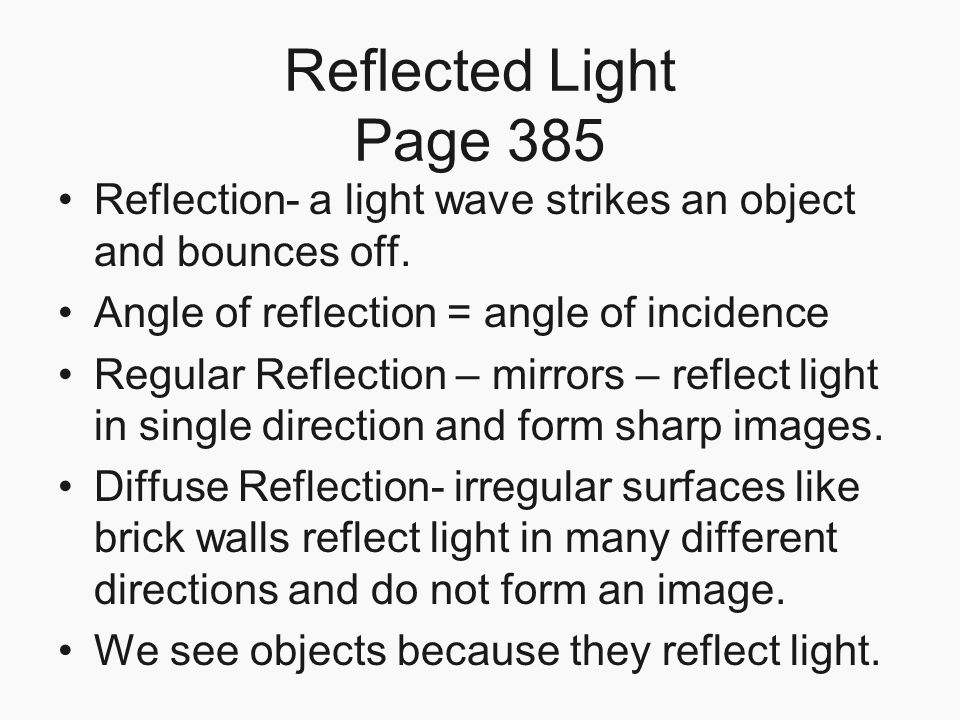 Reflected Light Page 385 Reflection- a light wave strikes an object and bounces off. Angle of reflection = angle of incidence.