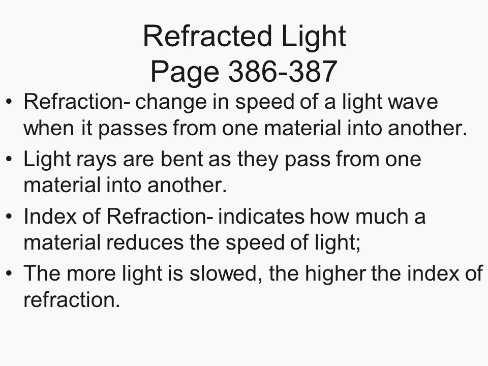 Refracted Light Page 386-387 Refraction- change in speed of a light wave when it passes from one material into another.