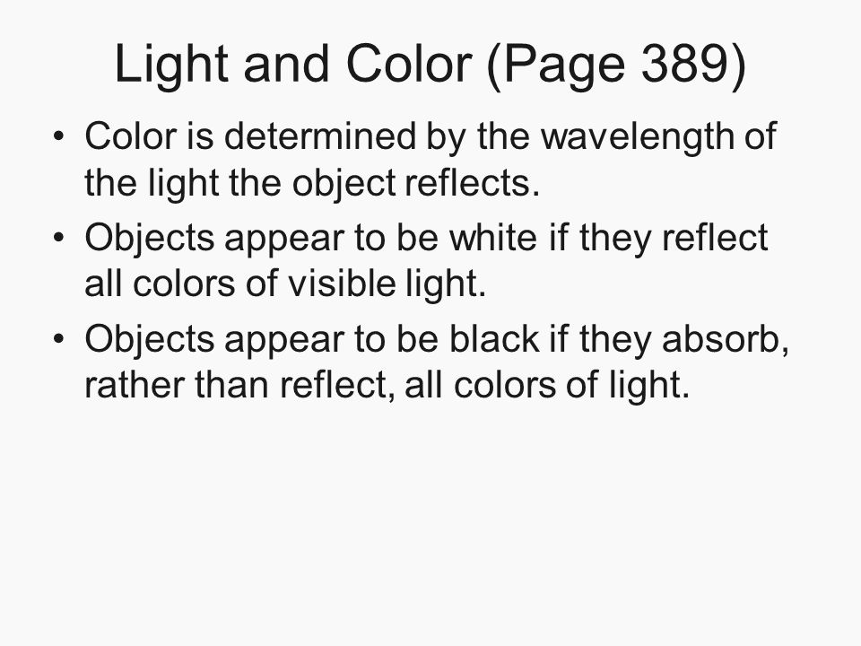Light and Color (Page 389) Color is determined by the wavelength of the light the object reflects.