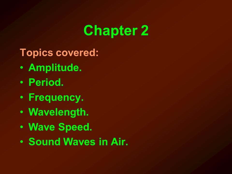 Chapter 2 Topics covered: Amplitude. Period. Frequency. Wavelength.