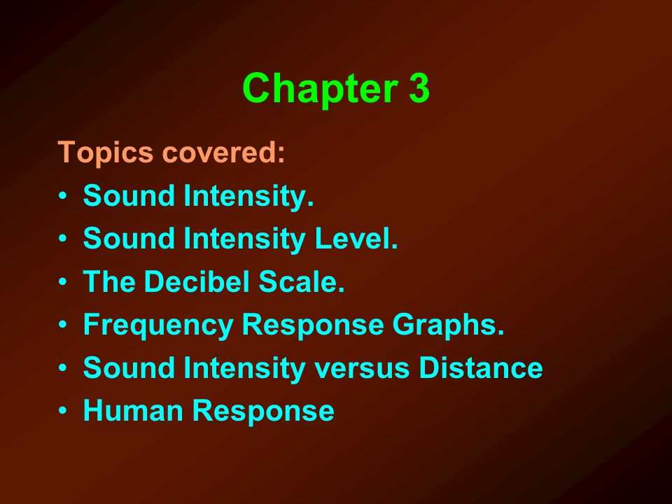 Chapter 3 Topics covered: Sound Intensity. Sound Intensity Level.