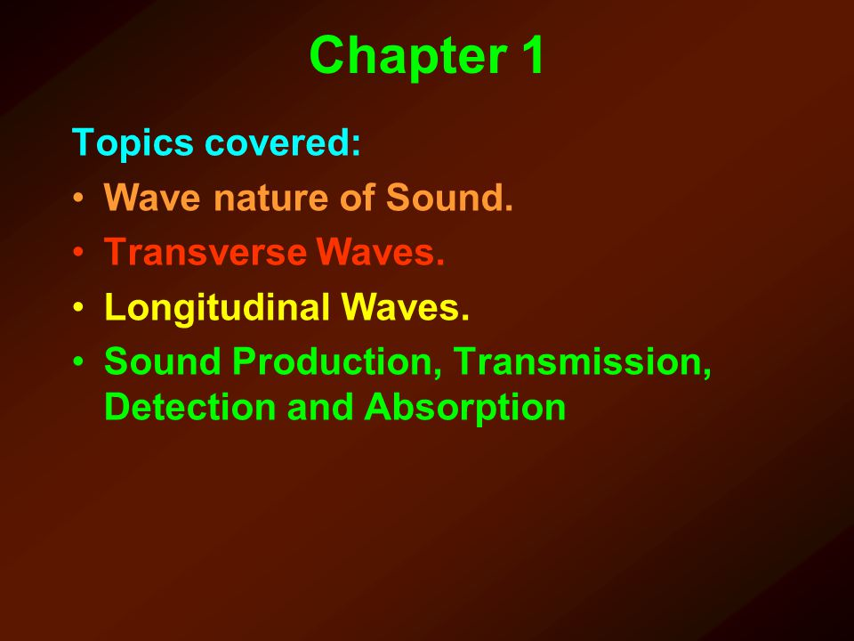 Chapter 1 Topics covered: Wave nature of Sound. Transverse Waves.
