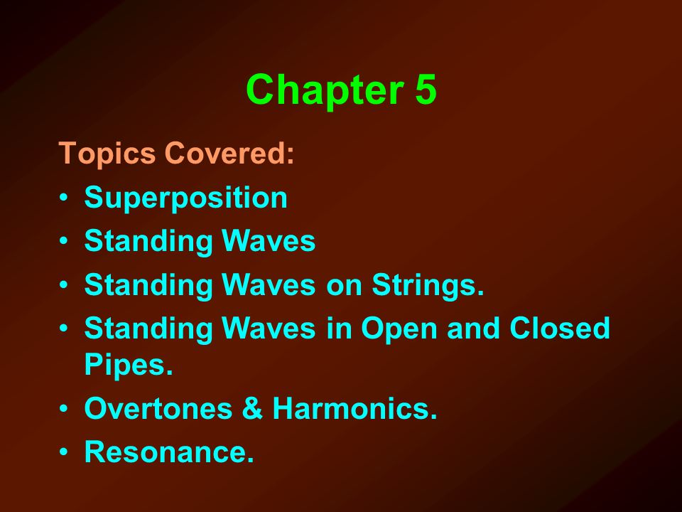 Chapter 5 Topics Covered: Superposition Standing Waves