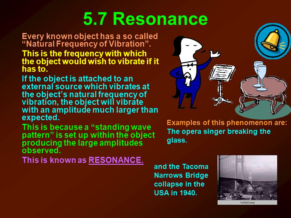 5.7 Resonance Every known object has a so called Natural Frequency of Vibration .