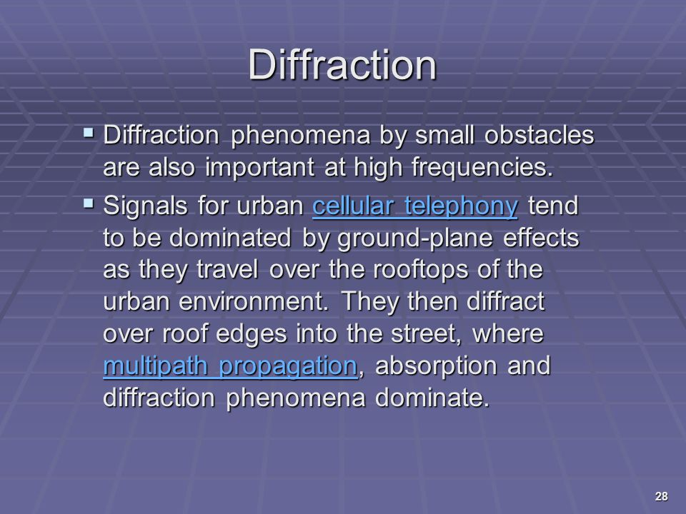 Diffraction Diffraction phenomena by small obstacles are also important at high frequencies.