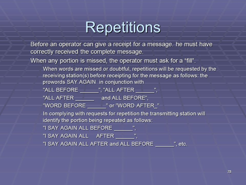 Repetitions Before an operator can give a receipt for a message. he must have correctly received the complete message.