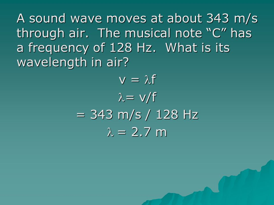 A sound wave moves at about 343 m/s through air
