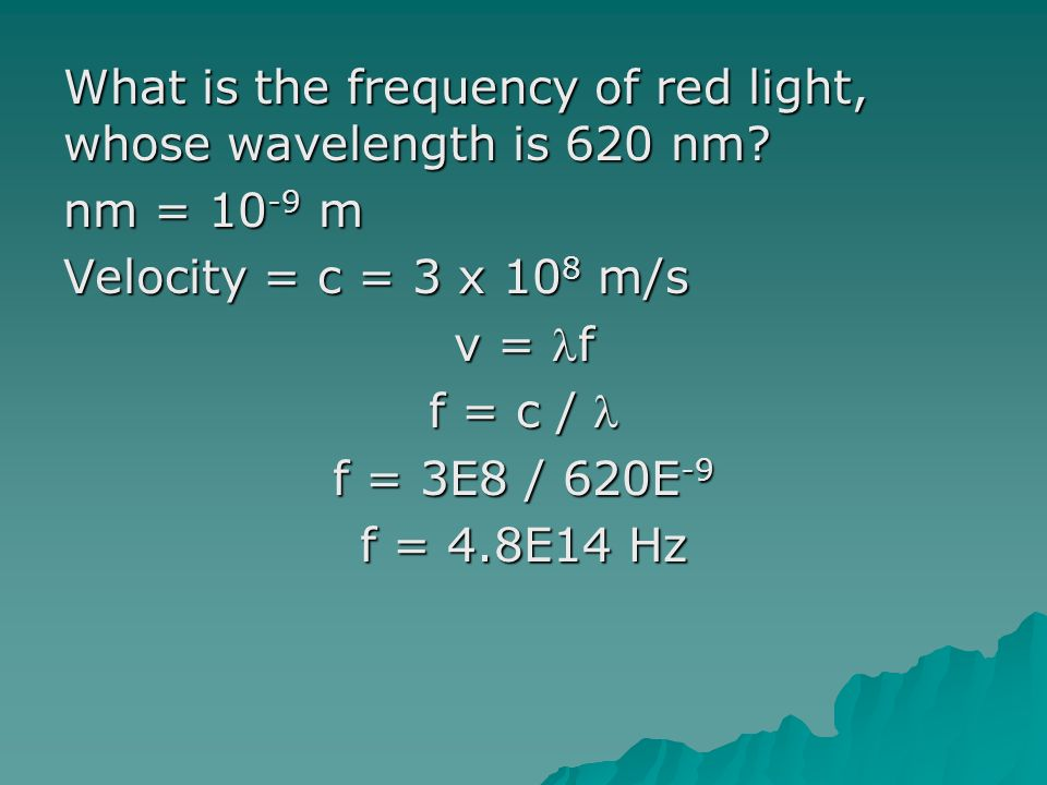 What is the frequency of red light, whose wavelength is 620 nm