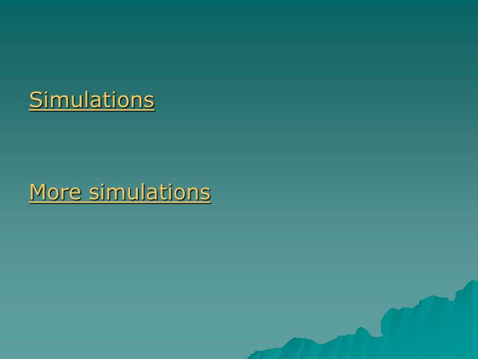 Simulations More simulations