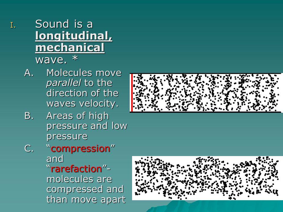 Sound is a longitudinal, mechanical wave. *