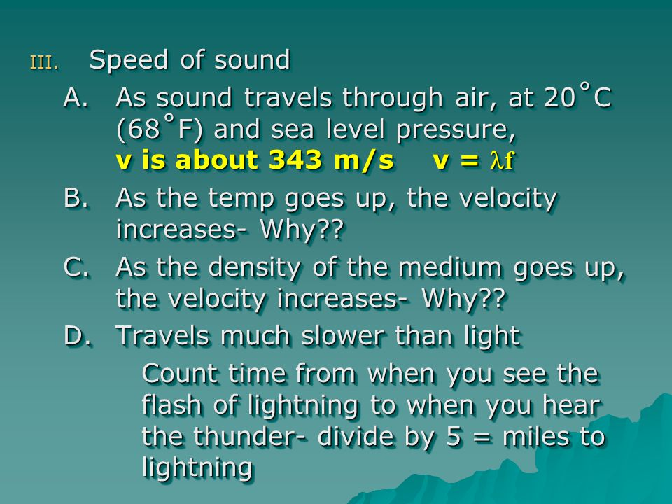 Speed of sound As sound travels through air, at 20˚C (68˚F) and sea level pressure, v is about 343 m/s v = lf.