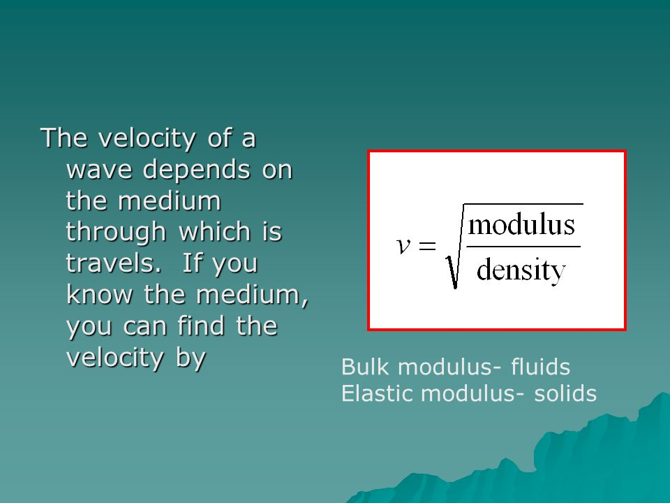 The velocity of a wave depends on the medium through which is travels