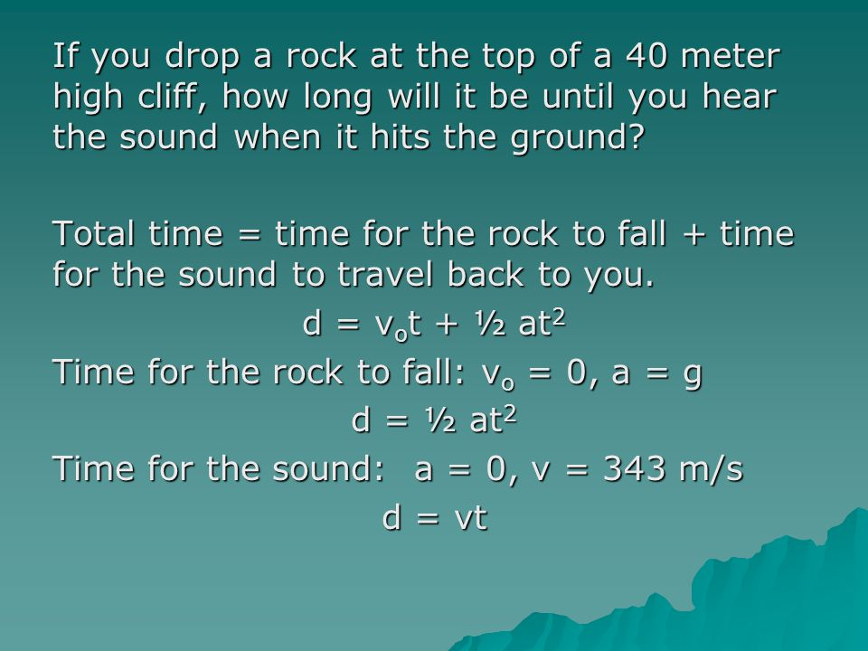 If you drop a rock at the top of a 40 meter high cliff, how long will it be until you hear the sound when it hits the ground