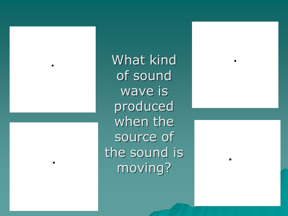 What kind of sound wave is produced when the source of the sound is moving