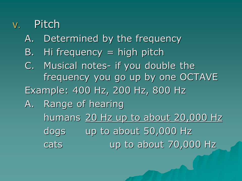 Pitch Determined by the frequency Hi frequency = high pitch