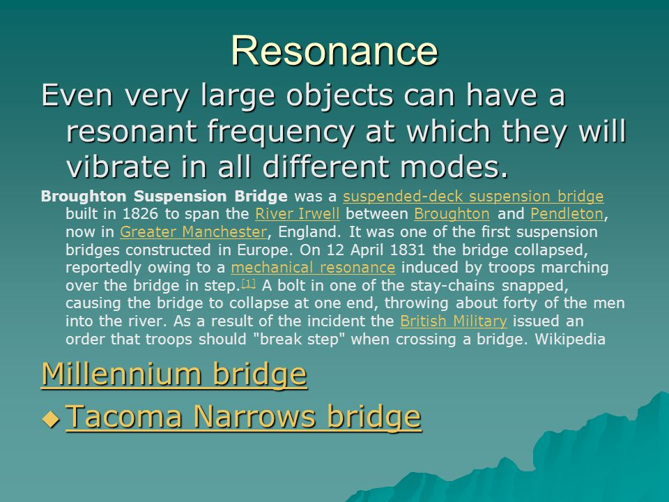 Resonance Even very large objects can have a resonant frequency at which they will vibrate in all different modes.