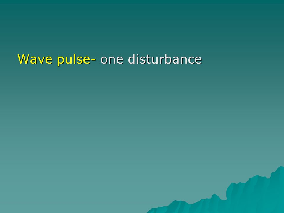 Wave pulse- one disturbance