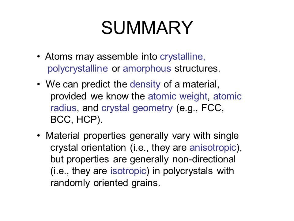 SUMMARY • Atoms may assemble into crystalline,