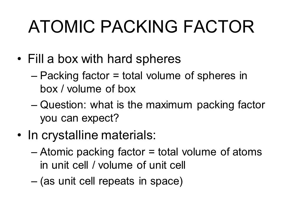 ATOMIC PACKING FACTOR Fill a box with hard spheres