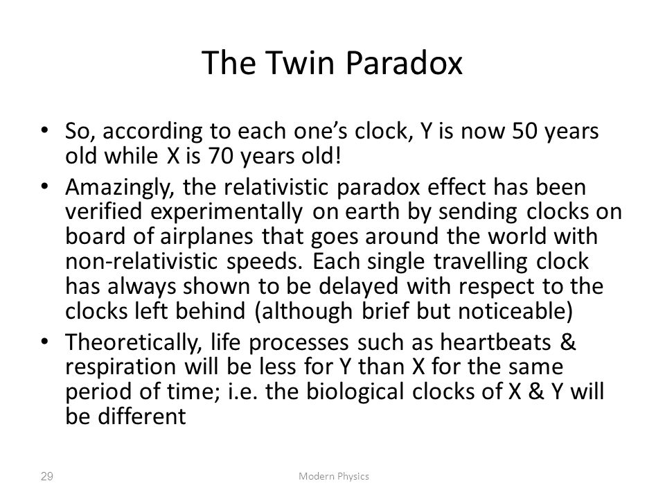 The Twin Paradox So, according to each one's clock, Y is now 50 years old while X is 70 years old!