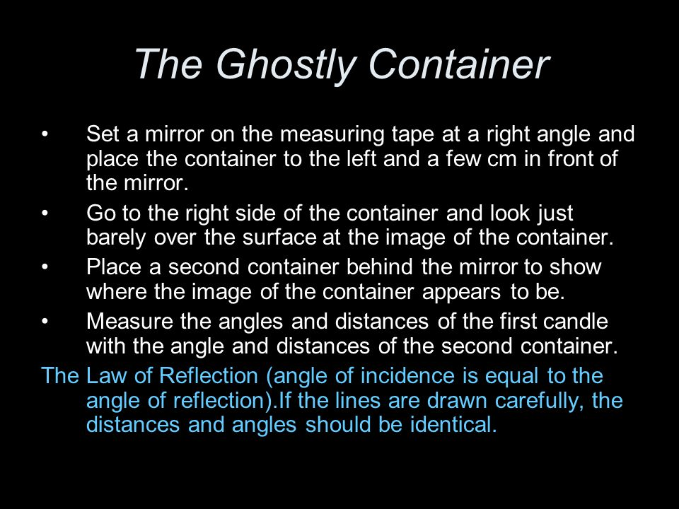 The Ghostly Container Set a mirror on the measuring tape at a right angle and place the container to the left and a few cm in front of the mirror.