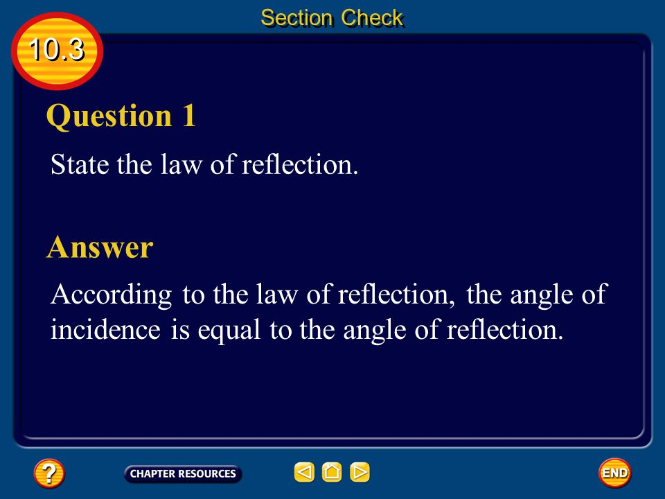 Question 1 Answer 10.3 State the law of reflection.