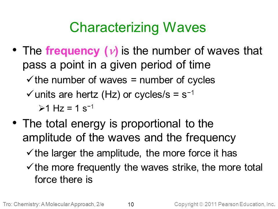 Characterizing Waves The frequency (n) is the number of waves that pass a point in a given period of time.