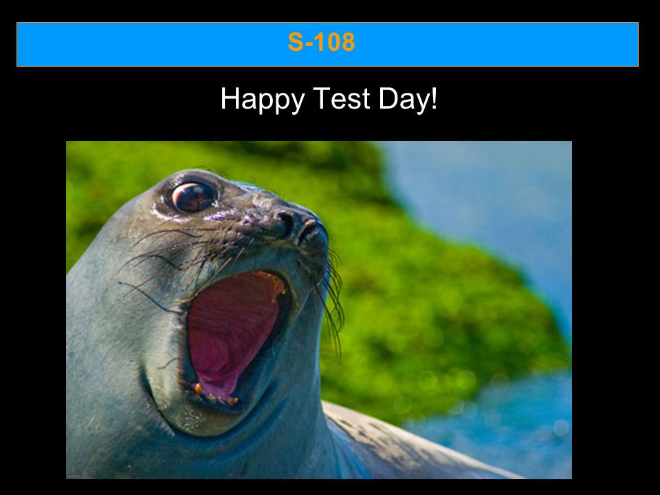 S-108 Happy Test Day!