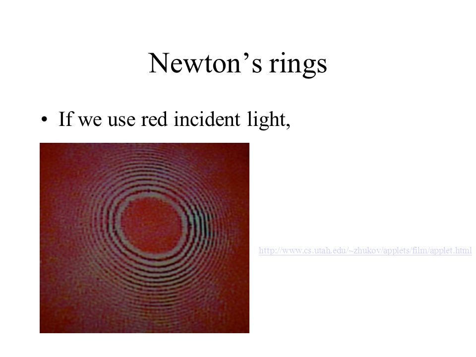 Newton's rings If we use red incident light,