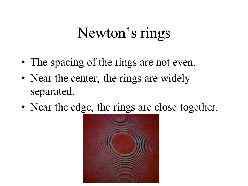 Newton's rings The spacing of the rings are not even.