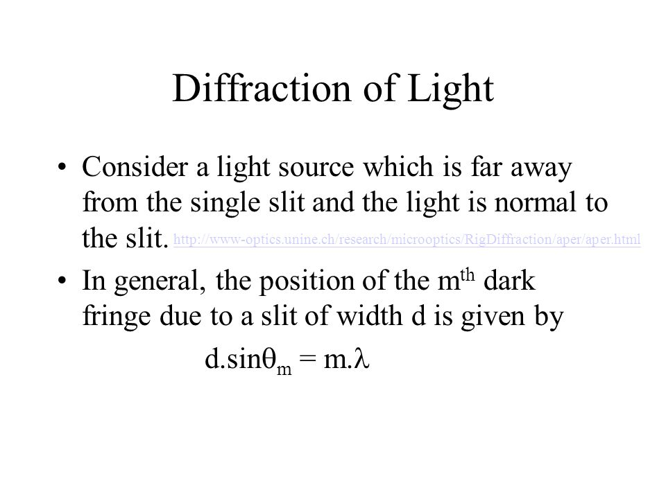 Diffraction of Light Consider a light source which is far away from the single slit and the light is normal to the slit.