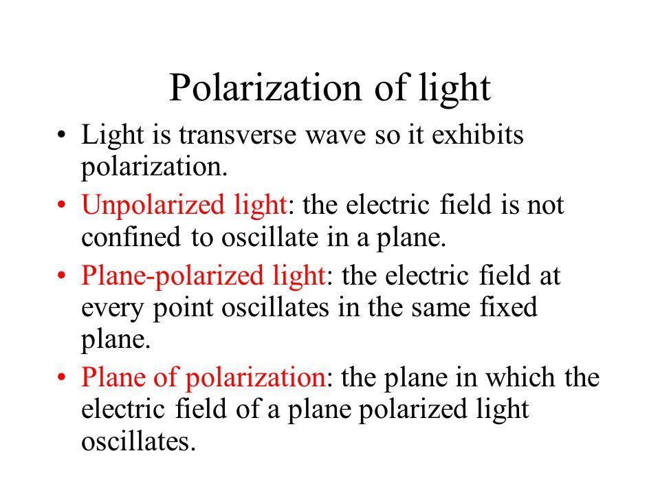 Polarization of light Light is transverse wave so it exhibits polarization.