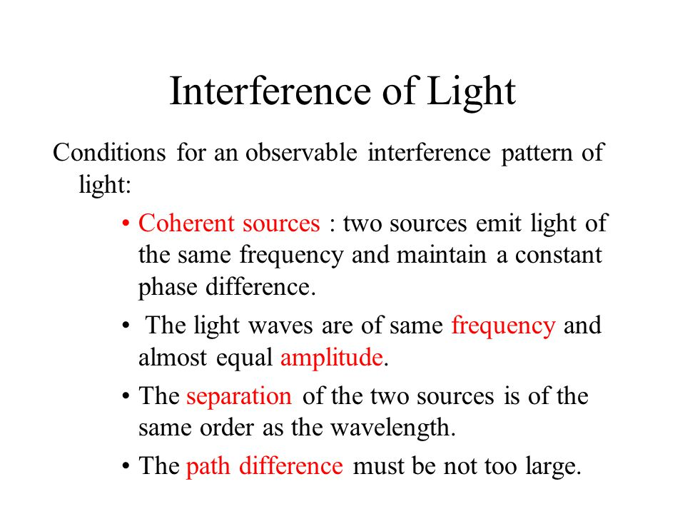 Interference of Light Conditions for an observable interference pattern of light: