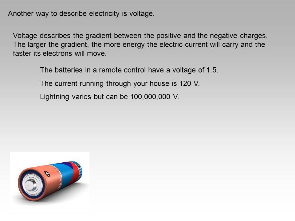 Another way to describe electricity is voltage.